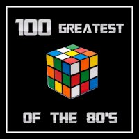 100 Greatest Of The 80's